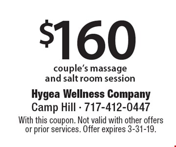 $160 couple's massage and salt room session. With this coupon. Not valid with other offers or prior services. Offer expires 3-31-19.