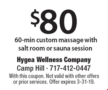 $80 60-min custom massage with salt room or sauna session. With this coupon. Not valid with other offers or prior services. Offer expires 3-31-19.