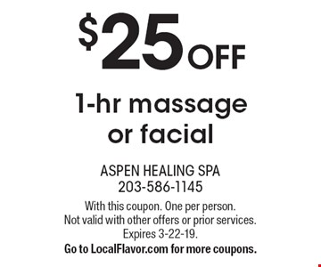 $25 OFF 1-hr massage or facial. With this coupon. One per person. Not valid with other offers or prior services. Expires 3-22-19. Go to LocalFlavor.com for more coupons.