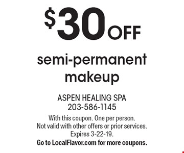 $30 OFF semi-permanent makeup. With this coupon. One per person. Not valid with other offers or prior services. Expires 3-22-19. Go to LocalFlavor.com for more coupons.
