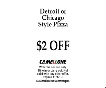 $2 OFF Detroit or Chicago Style Pizza. With this coupon only.Dine in or carry out. Not valid with any other offer. Expires 11/1/19.Go to LocalFlavor.com for more coupons.
