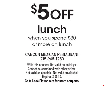 $5 OFF lunch when you spend $30 or more on lunch. With this coupon. Not valid on holidays. Cannot be combined with other offers. Not valid on specials. Not valid on alcohol. Expires 3-8-19. Go to LocalFlavor.com for more coupons.
