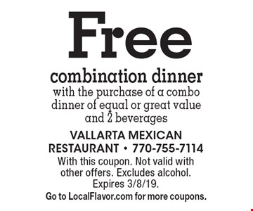 Free combination dinner with the purchase of a combo dinner of equal or great value and 2 beverages. With this coupon. Not valid with other offers. Excludes alcohol. Expires 3/8/19. Go to LocalFlavor.com for more coupons.