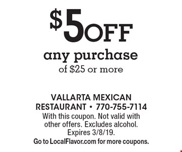 $5 Off any purchase of $25 or more. With this coupon. Not valid with other offers. Excludes alcohol. Expires 3/8/19. Go to LocalFlavor.com for more coupons.