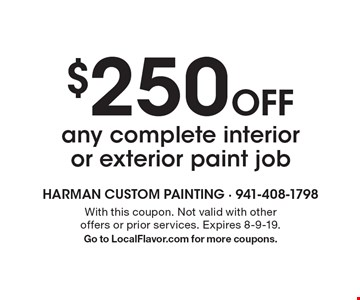 $250 Off any complete interior or exterior paint job. With this coupon. Not valid with other offers or prior services. Expires 8-9-19. Go to LocalFlavor.com for more coupons.