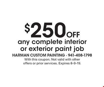 $250 Off any complete interior or exterior paint job. With this coupon. Not valid with other offers or prior services. Expires 8-9-19.