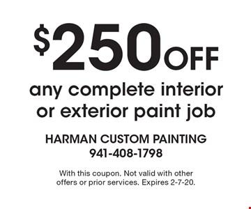 $250 Off any complete interior or exterior paint job. With this coupon. Not valid with other offers or prior services. Expires 2-7-20.