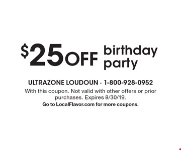$25 off birthday party. With this coupon. Not valid with other offers or prior purchases. Expires 8/30/19. Go to LocalFlavor.com for more coupons.