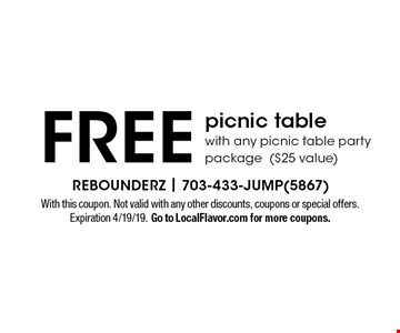 Free picnic table with any picnic table party package($25 value). With this coupon. Not valid with any other discounts, coupons or special offers. Expiration 4/19/19. Go to LocalFlavor.com for more coupons.