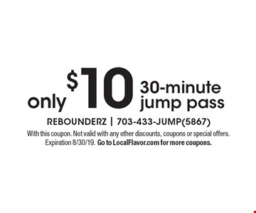only $10 30-minute jump pass. With this coupon. Not valid with any other discounts, coupons or special offers. Expiration 8/30/19. Go to LocalFlavor.com for more coupons.