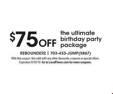 $75 off the ultimate birthday party package. With this coupon. Not valid with any other discounts, coupons or special offers. Expiration 8/30/19. Go to LocalFlavor.com for more coupons.