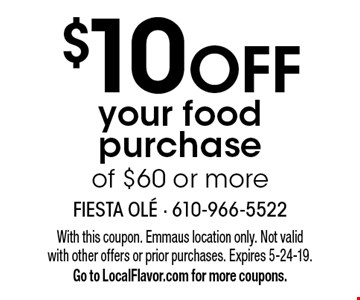$10 OFF your food purchase of $60 or more. With this coupon. Emmaus location only. Not valid with other offers or prior purchases. Expires 5-24-19. Go to LocalFlavor.com for more coupons.