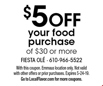 $5 OFF your food purchase of $30 or more. With this coupon. Emmaus location only. Not valid with other offers or prior purchases. Expires 5-24-19. Go to LocalFlavor.com for more coupons.