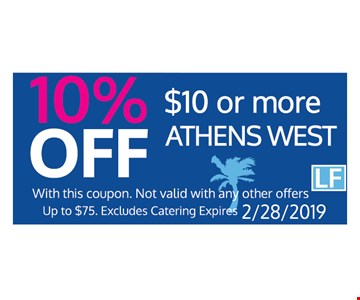 10% Off $10 or more. With this coupon. not valid with any other offers. Up to $75. Excludes Catering. Expires 2-28-19.