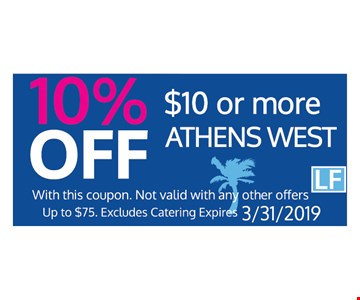10% Off $10 or more. With this coupon. Not valid with any other offers. Up to $75. Excludes Catering. Expires 3/31/19.