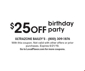 $25 off birthday party. With this coupon. Not valid with other offers or prior purchases. Expires 6/21/19. Go to LocalFlavor.com for more coupons.