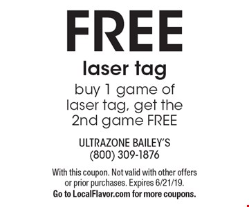 Free laser tag buy 1 game of laser tag, get the 2nd game free. With this coupon. Not valid with other offers or prior purchases. Expires 6/21/19. Go to LocalFlavor.com for more coupons.