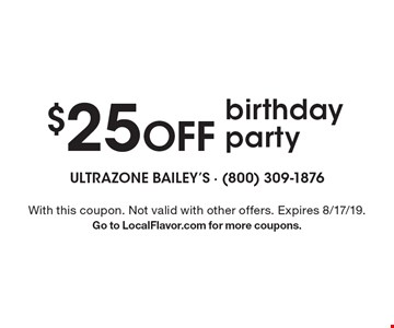 $25 off birthday party. With this coupon. Not valid with other offers or prior purchases. Expires 8/17/19. Go to LocalFlavor.com for more coupons.