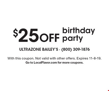 $25 off birthday party. With this coupon. Not valid with other offers. Expires 11-8-19. Go to LocalFlavor.com for more coupons.