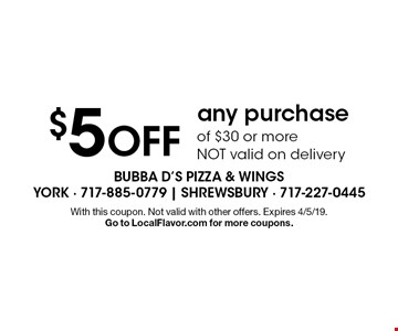 $5 OFF any purchase of $30 or moreNOT valid on delivery. With this coupon. Not valid with other offers. Expires 4/5/19. Go to LocalFlavor.com for more coupons.