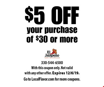 $5 OFF your purchase of $30 or more. With this coupon only. Not valid with any other offer. Expires 12/6/19. Go to LocalFlavor.com for more coupons.