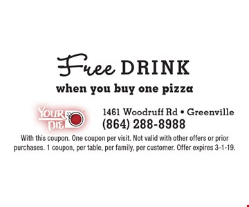 Free drink when you buy one pizza. With this coupon. One coupon per visit. Not valid with other offers or prior purchases. 1 coupon, per table, per family, per customer. Offer expires 3-1-19.