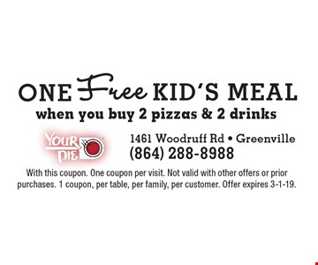 One free kid's meal when you buy 2 pizzas & 2 drinks. With this coupon. One coupon per visit. Not valid with other offers or prior purchases. 1 coupon, per table, per family, per customer. Offer expires 3-1-19.