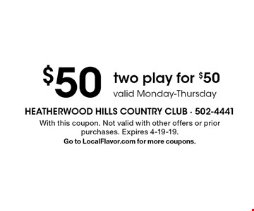Two play for $50. Valid Monday-Thursday. With this coupon. Not valid with other offers or prior purchases. Expires 4-19-19. Go to LocalFlavor.com for more coupons.