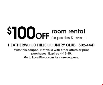 $100 Off room rental for parties & events. With this coupon. Not valid with other offers or prior purchases. Expires 4-19-19. Go to LocalFlavor.com for more coupons.