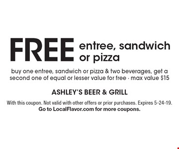 FREE entree, sandwich or pizza buy one entree, sandwich or pizza & two beverages, get a second one of equal or lesser value for free - max value $15. With this coupon. Not valid with other offers or prior purchases. Expires 5-24-19. Go to LocalFlavor.com for more coupons.
