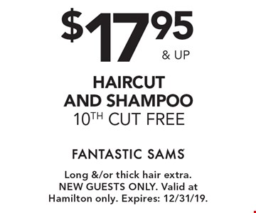 $17.95& up haircut and shampoo 10th cut free. Long &/or thick hair extra.New guests only. Valid at Hamilton only. Expires: 2/9/20.