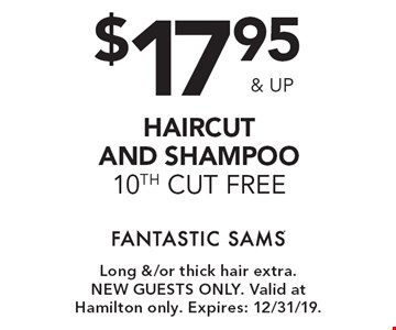 $17.95 & up for haircut and shampoo, 10th cut free. Long &/or thick hair extra. New guests only. Valid at Hamilton only. Expires: 12/31/19.