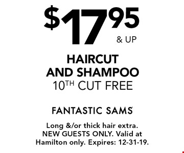 $17.95& up haircut and shampoo 10th cut free. Long &/or thick hair extra.New guests only. Valid at Hamilton only. Expires: 12-31-19.