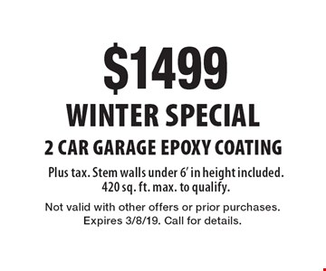 Winter Special: $1499 for 2 Car Garage Epoxy Coating Plus tax. Stem walls under 6' in height included. 420 sq. ft. max. to qualify. Not valid with other offers or prior purchases. Expires 3/8/19. Call for details.