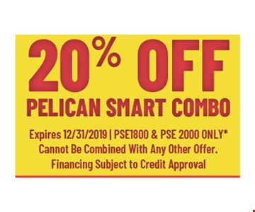 20% off Pelican smart combo.Expires12/31/19. PSE1800 & PSE2000, product only. Cannot be combined with any other offers. Financing subject to credit approval.