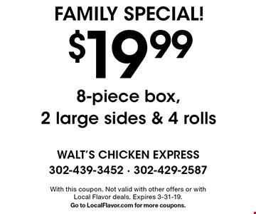 FAMILY SPECIAL! $19.99 8-piece box, 2 large sides & 4 rolls. With this coupon. Not valid with other offers or with Local Flavor deals. Expires 3-31-19. Go to LocalFlavor.com for more coupons.