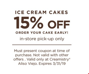 ice cream cakes 15% off order your cake early! in-store pick up only Must present coupon at time of purchase. Not valid with other offers. Valid only at Creamistry Aliso Viejo. Expires 3/31/19