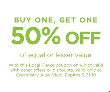 Buy one, get one 50% off of equal or lesser value with this Local Flavor coupon only. Not valid with other offers or discounts. Valid only at Creamistry Aliso Viejo. Expires 3-31-19.