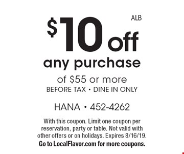 $10 off any purchase of $55 or more, before tax. Dine in only. With this coupon. Limit one coupon per reservation, party or table. Not valid with other offers or on holidays. Expires 8/16/19. Go to LocalFlavor.com for more coupons. ALB