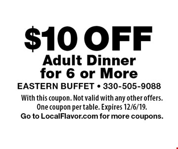 $10 Off Adult Dinner for 6 or More. With this coupon. Not valid with any other offers. One coupon per table. Expires 12/6/19. Go to LocalFlavor.com for more coupons.