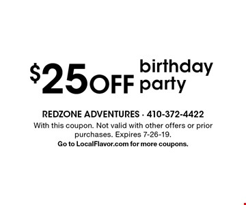 $25 OFF birthday party. With this coupon. Not valid with other offers or prior purchases. Expires 7-26-19. Go to LocalFlavor.com for more coupons.