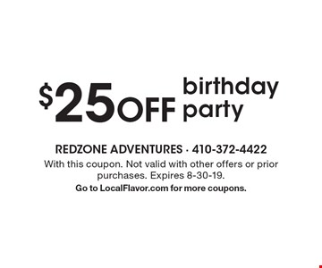 $25 OFF birthday party. With this coupon. Not valid with other offers or prior purchases. Expires 8-30-19.Go to LocalFlavor.com for more coupons.