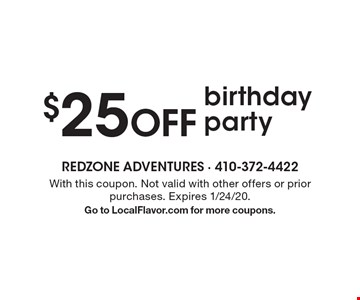 $25 OFF birthday party. With this coupon. Not valid with other offers or prior purchases. Expires 1/24/20. Go to LocalFlavor.com for more coupons.