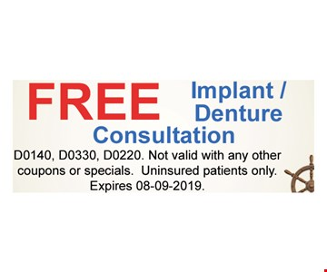 Free Implant/Denture Consultation D0140, D0330, D0220. Not valid with any other coupons or specials.Uninsured patients only. Expires08/09/19