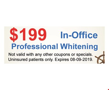 $199 In-Office Professional Whitening Not valid with any other coupons or specials.Uninsured patients only. Expires08/09/19