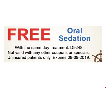 Free Oral Sedation With the same day treatment. D9248.Not valid with any other coupons or specials.Uninsured patients only. Expires08/09/19