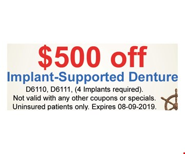 $500 off Implant-Supported Denture D6110, D6111, (4 Implants required).Not valid with any other coupons or specials.Uninsured patients only. Expires08/09/19