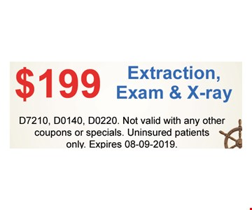 $199 Extraction, Exam and X-ray D7210, D0140, D0220. Not valid with any other coupons or specials. Uninsured patients only. Expires08/9/19