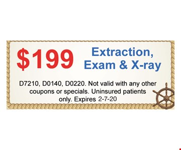 $199 extraction exam and x-ray. D7210, D0140, D0220. Not valid with any other coupons or specials. Uninsured patients only.