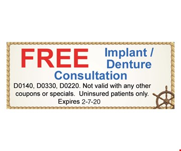 Free implant/denture consultation. D0140, D0330, D0220. Not valid with any other coupons or specials Uninsured patients only.